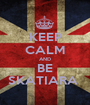 KEEP CALM AND BE SKATIARA  - Personalised Poster A1 size