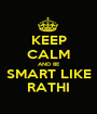 KEEP CALM AND BE SMART LIKE RATHI - Personalised Poster A1 size