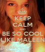 KEEP CALM AND BE SO COOL LIKE MALEEN - Personalised Poster A1 size