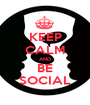 KEEP CALM AND BE SOCIAL - Personalised Poster A1 size