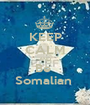 KEEP CALM AND Be  Somalian  - Personalised Poster A1 size