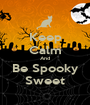 Keep Calm And Be Spooky Sweet - Personalised Poster A1 size