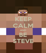 KEEP CALM AND BE STEVE - Personalised Poster A1 size