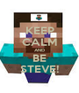KEEP CALM AND BE STEVE! - Personalised Poster A1 size
