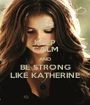 KEEP CALM AND BE STRONG LIKE KATHERINE - Personalised Poster A1 size