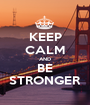 KEEP CALM AND BE STRONGER - Personalised Poster A1 size