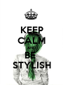 KEEP CALM AND BE  STYLISH - Personalised Poster A1 size