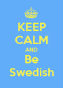 KEEP CALM AND Be Swedish - Personalised Poster A1 size