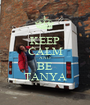 KEEP CALM AND BE TANYA - Personalised Poster A1 size