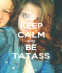 KEEP CALM AND BE TATAS∞ - Personalised Poster A1 size
