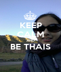 KEEP CALM AND BE THAIS  - Personalised Poster A1 size