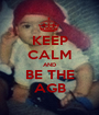 KEEP CALM AND BE THE AGB - Personalised Poster A1 size