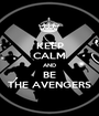 KEEP CALM AND BE THE AVENGERS - Personalised Poster A1 size