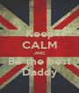 Keep CALM AND Be the best Daddy - Personalised Poster A1 size