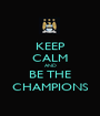 KEEP CALM AND BE THE CHAMPIONS - Personalised Poster A1 size