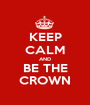 KEEP CALM AND BE THE CROWN - Personalised Poster A1 size
