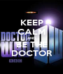 KEEP CALM AND BE THE DOCTOR - Personalised Poster A1 size