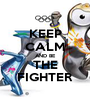 KEEP CALM AND BE THE FIGHTER - Personalised Poster A1 size