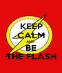 KEEP CALM AND  BE THE FLASH - Personalised Poster A1 size