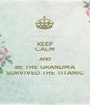 KEEP CALM AND BE THE GRANDMA SURVIVED THE TITANIC - Personalised Poster A1 size