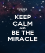 KEEP CALM AND BE THE MIRACLE - Personalised Poster A1 size
