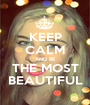 KEEP CALM AND BE THE MOST BEAUTIFUL - Personalised Poster A1 size