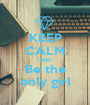 KEEP CALM AND Be the only girl - Personalised Poster A1 size