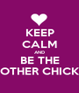 KEEP CALM AND BE THE OTHER CHICK - Personalised Poster A1 size