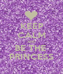 KEEP CALM AND BE THE  PRINCESS - Personalised Poster A1 size