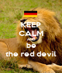KEEP CALM AND be the red devil - Personalised Poster A1 size