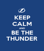 KEEP CALM AND BE THE THUNDER - Personalised Poster A1 size