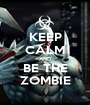 KEEP CALM AND BE THE ZOMBIE - Personalised Poster A1 size