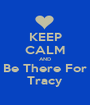 KEEP CALM AND Be There For Tracy - Personalised Poster A1 size