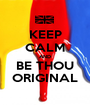 KEEP CALM AND BE THOU ORIGINAL - Personalised Poster A1 size