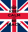 KEEP CALM AND BE TRACY  - Personalised Poster A1 size
