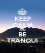 KEEP CALM AND BE TRANQUI - Personalised Poster A1 size