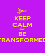 KEEP CALM AND BE TRANSFORMED - Personalised Poster A1 size