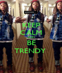 KEEP CALM AND BE TRENDY  - Personalised Poster A1 size