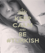 KEEP CALM AND BE #TURKISH - Personalised Poster A1 size