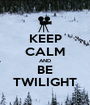 KEEP CALM AND BE TWILIGHT - Personalised Poster A1 size