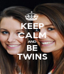 KEEP CALM AND BE TWINS - Personalised Poster A1 size
