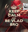 KEEP CALM AND BE VLAD BRO - Personalised Poster A1 size