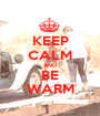 KEEP CALM AND BE WARM - Personalised Poster A1 size