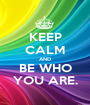 KEEP CALM AND BE WHO YOU ARE. - Personalised Poster A1 size