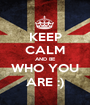 KEEP CALM AND BE WHO YOU ARE :) - Personalised Poster A1 size