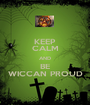 KEEP CALM AND BE WICCAN PROUD - Personalised Poster A1 size