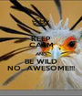 KEEP CALM AND BE WILD NO...AWESOME!!! - Personalised Poster A1 size