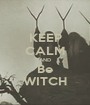 KEEP CALM AND Be WITCH - Personalised Poster A1 size