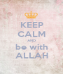 KEEP CALM AND be with ALLAH - Personalised Poster A1 size