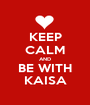 KEEP CALM AND BE WITH KAISA - Personalised Poster A1 size